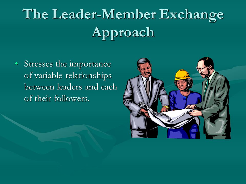 The Leader-Member Exchange Approach
