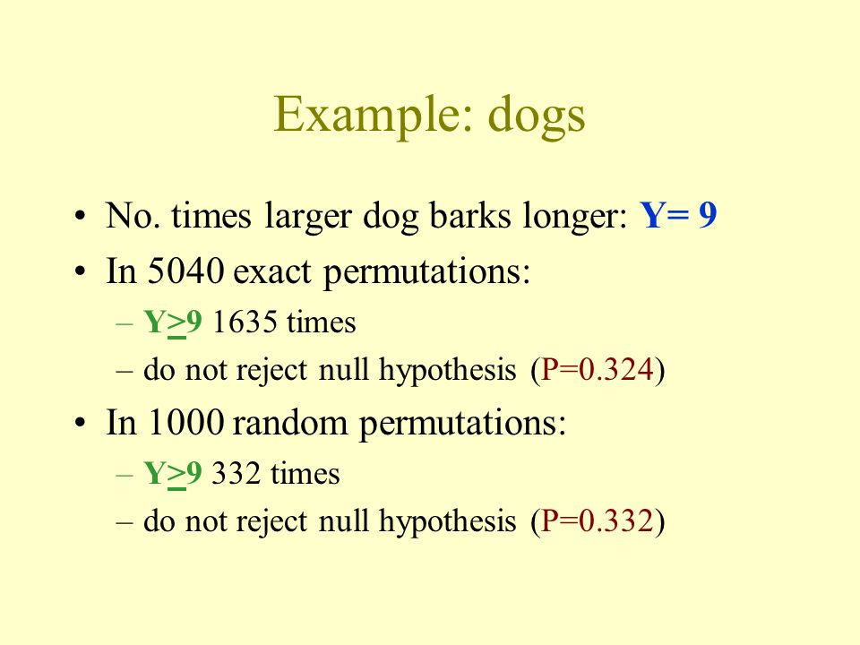 Example: dogs No. times larger dog barks longer: Y= 9