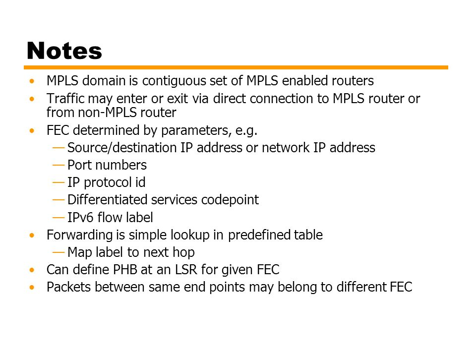Notes MPLS domain is contiguous set of MPLS enabled routers