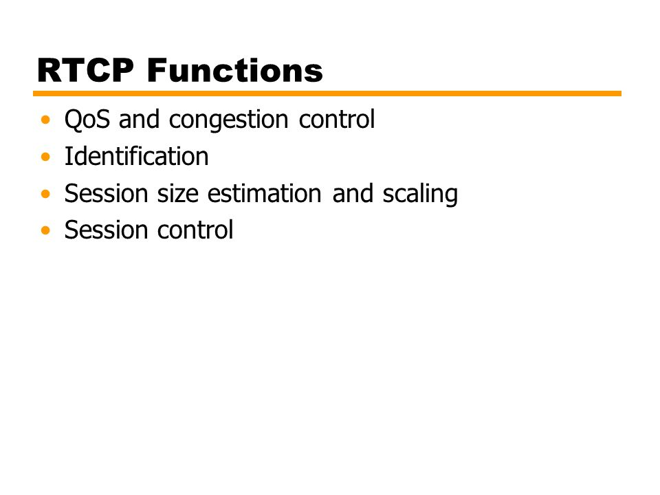 RTCP Functions QoS and congestion control Identification