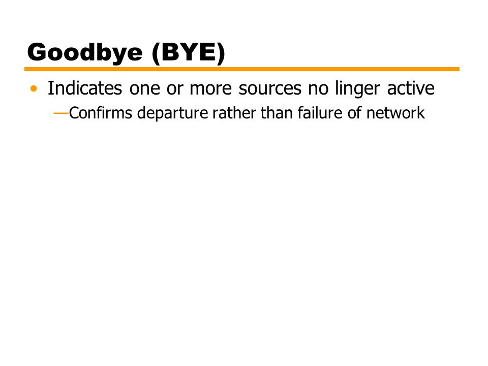 Goodbye (BYE) Indicates one or more sources no linger active
