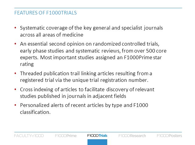 Features of f1000Trials Systematic coverage of the key general and specialist journals across all areas of medicine.