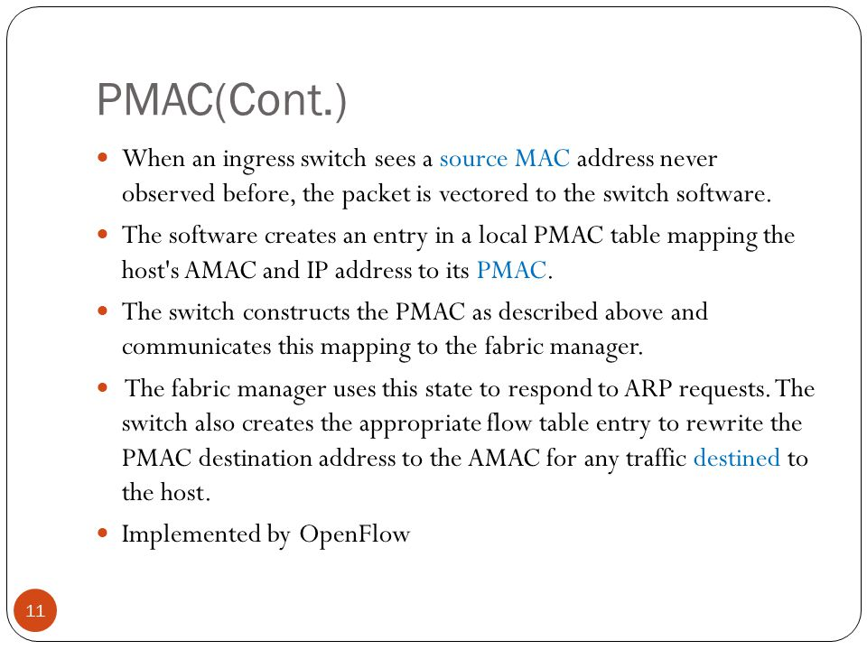 PMAC(Cont.) When an ingress switch sees a source MAC address never observed before, the packet is vectored to the switch software.