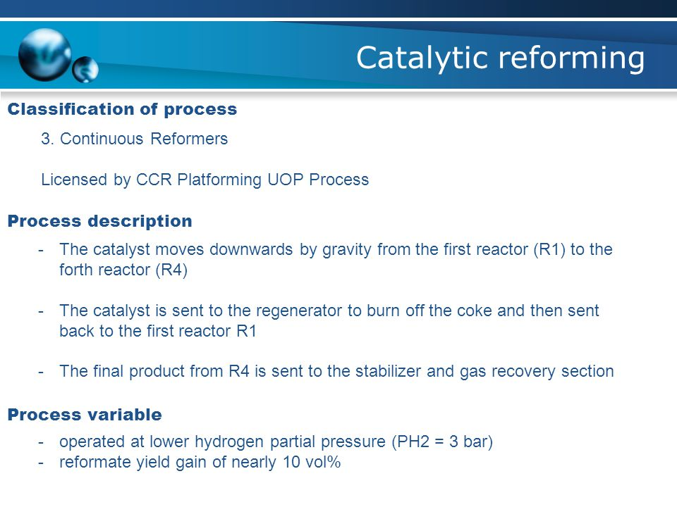 Catalytic reforming Classification of process 3. Continuous Reformers