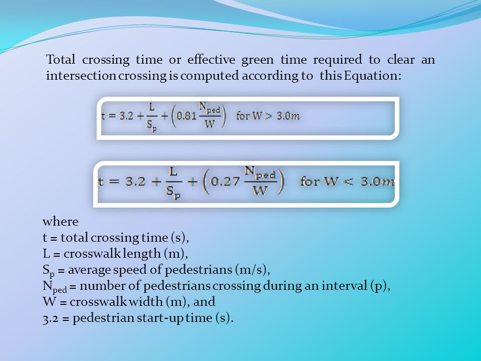 Total crossing time or effective green time required to clear an intersection crossing is computed according to this Equation: