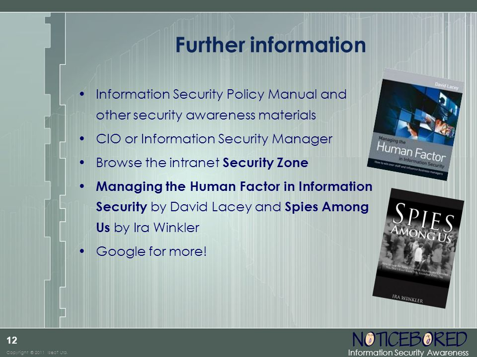 Further information Information Security Policy Manual and other security awareness materials. CIO or Information Security Manager.