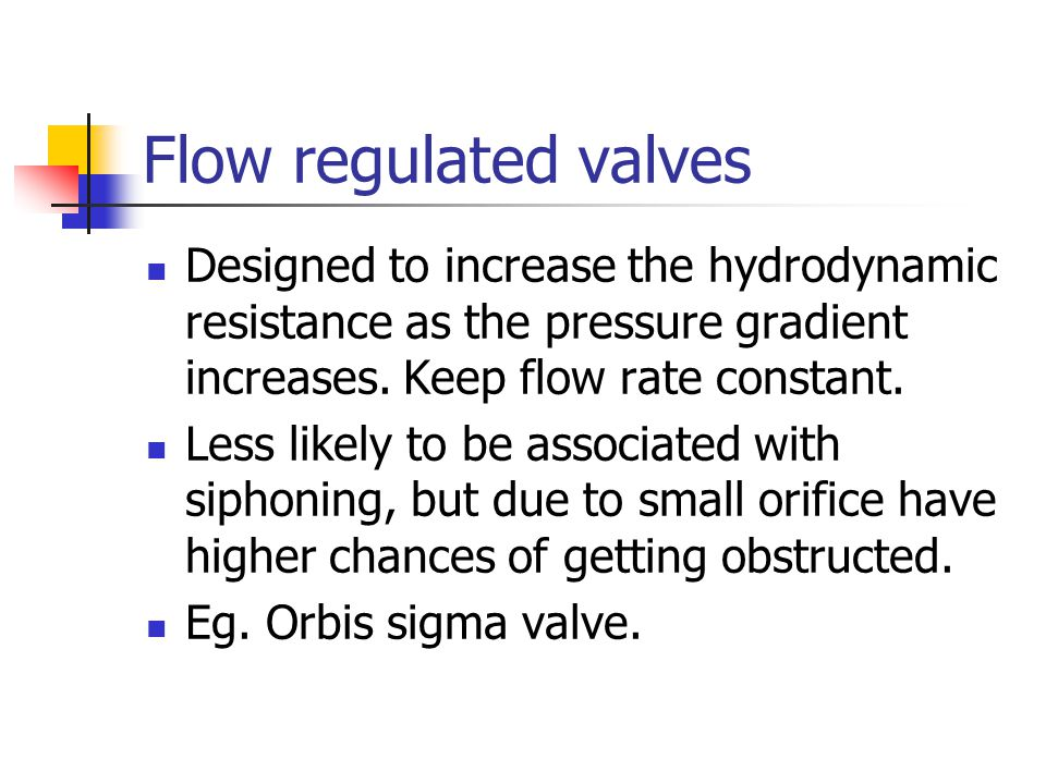 Flow regulated valves Designed to increase the hydrodynamic resistance as the pressure gradient increases. Keep flow rate constant.