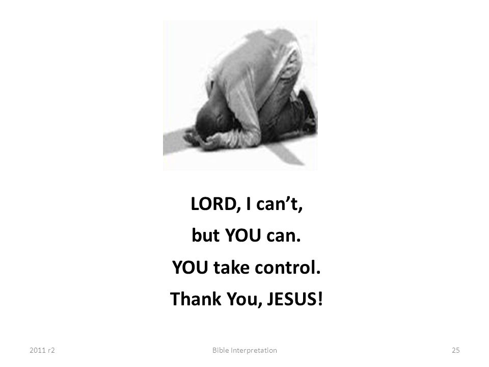but YOU can. YOU take control. Thank You, JESUS!