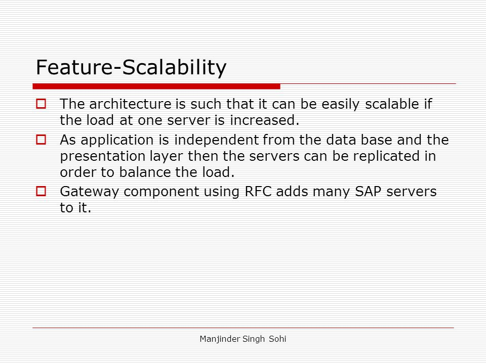 Feature-Scalability The architecture is such that it can be easily scalable if the load at one server is increased.