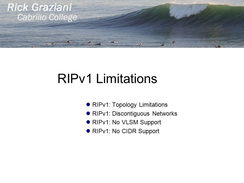 RIPv1 Limitations RIPv1: Topology Limitations