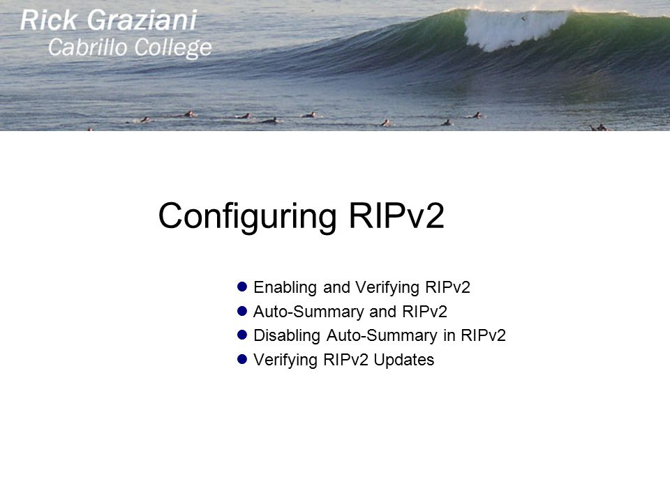 Configuring RIPv2 Enabling and Verifying RIPv2 Auto-Summary and RIPv2