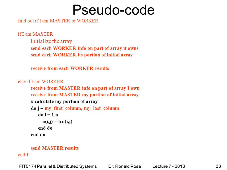 Pseudo-code initialize the array find out if I am MASTER or WORKER