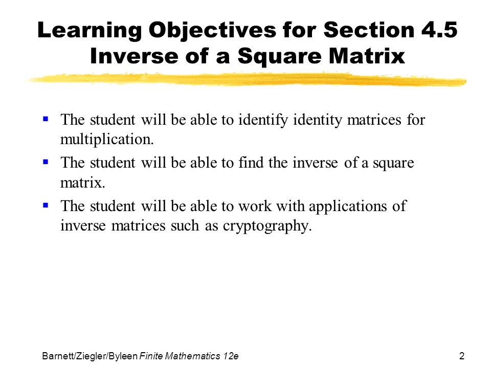 Learning Objectives for Section 4.5 Inverse of a Square Matrix
