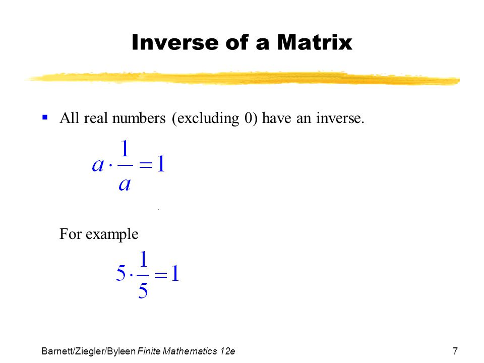 Inverse of a Matrix All real numbers (excluding 0) have an inverse.