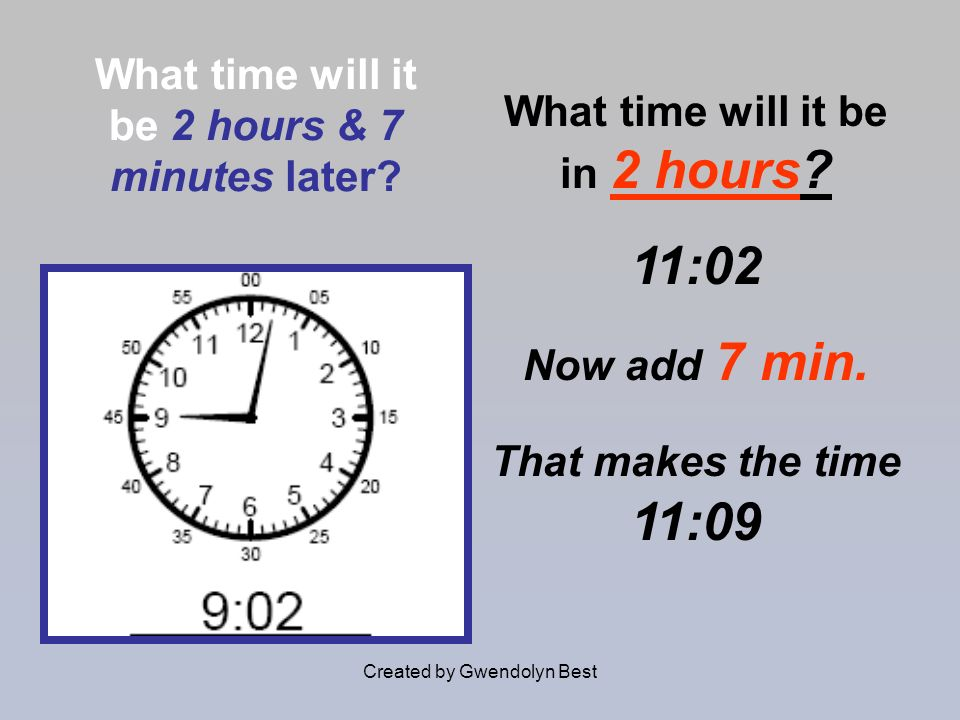 What time will it be 2 hours & 7 minutes later