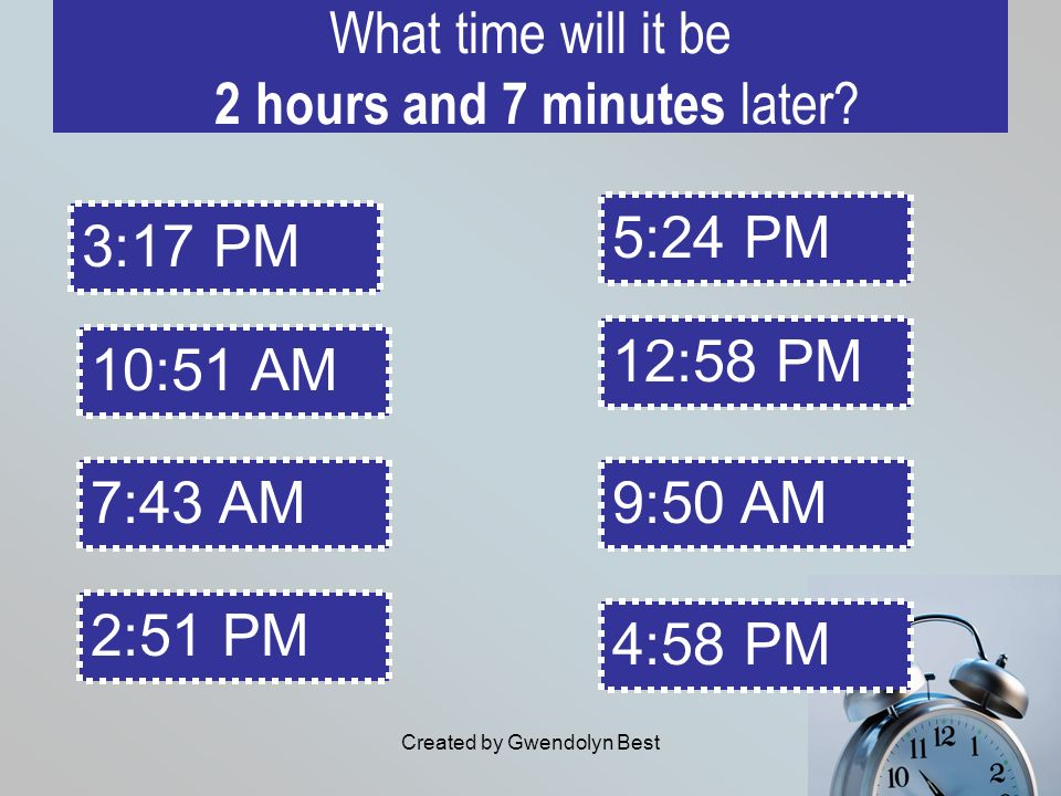What time will it be 2 hours and 7 minutes later
