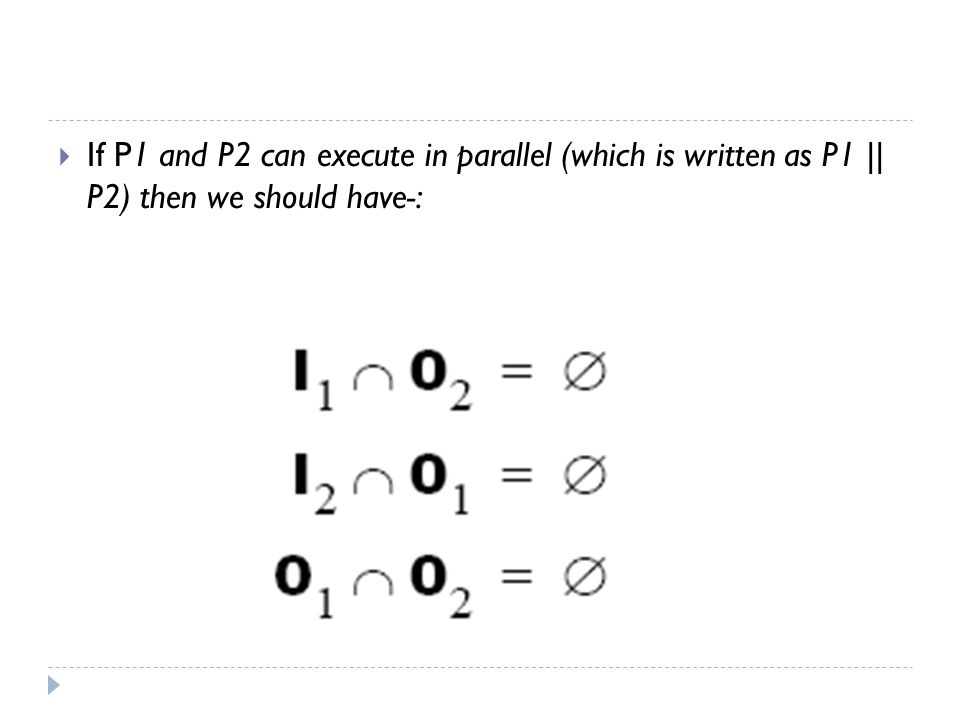 If P1 and P2 can execute in parallel (which is written as P1 || P2) then we should have-: