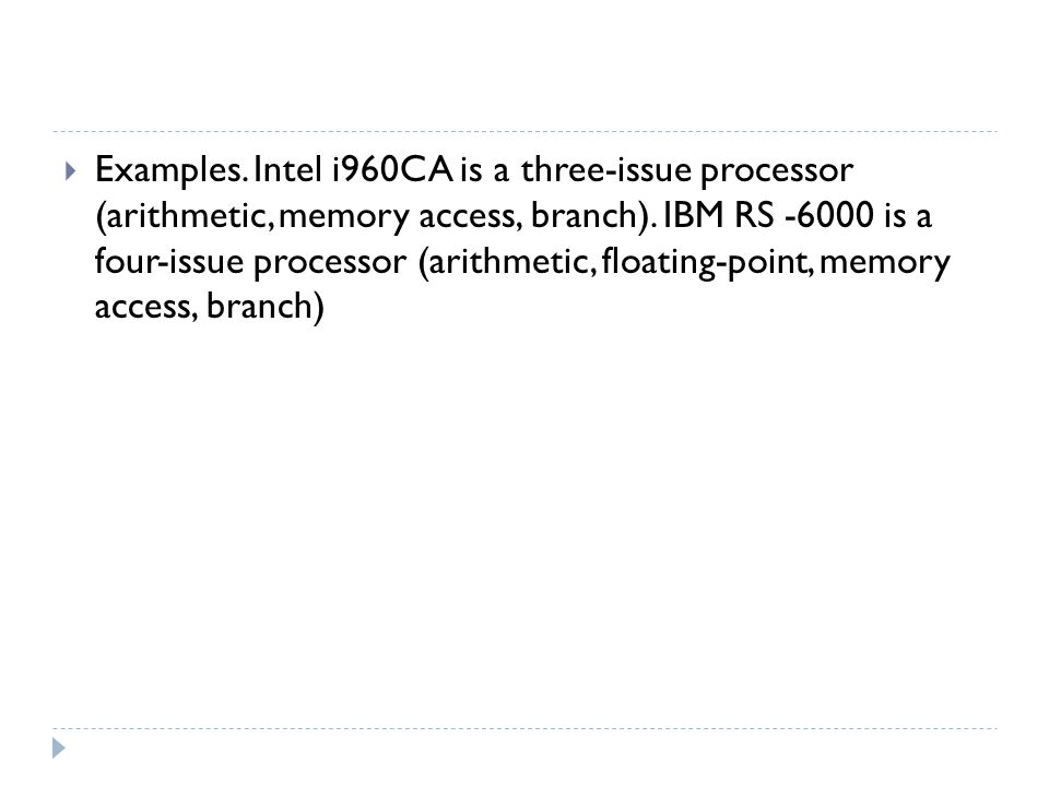 Examples. Intel i960CA is a three-issue processor (arithmetic, memory access, branch).