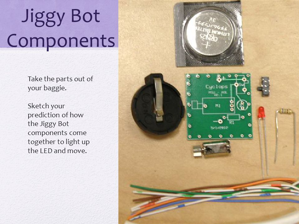 Jiggy Bot Components Take the parts out of your baggie.