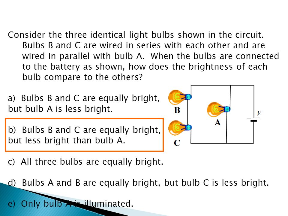 Consider the three identical light bulbs shown in the circuit