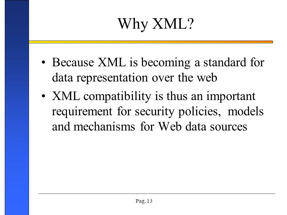 Why XML Because XML is becoming a standard for data representation over the web.