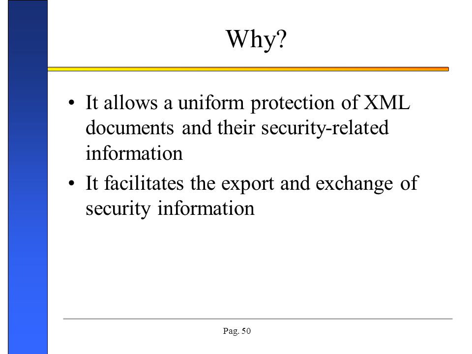 Why It allows a uniform protection of XML documents and their security-related information.
