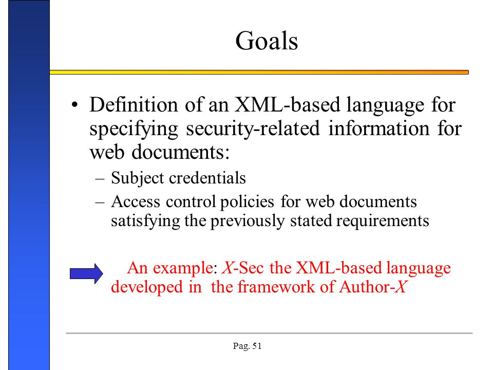 Goals Definition of an XML-based language for specifying security-related information for web documents: