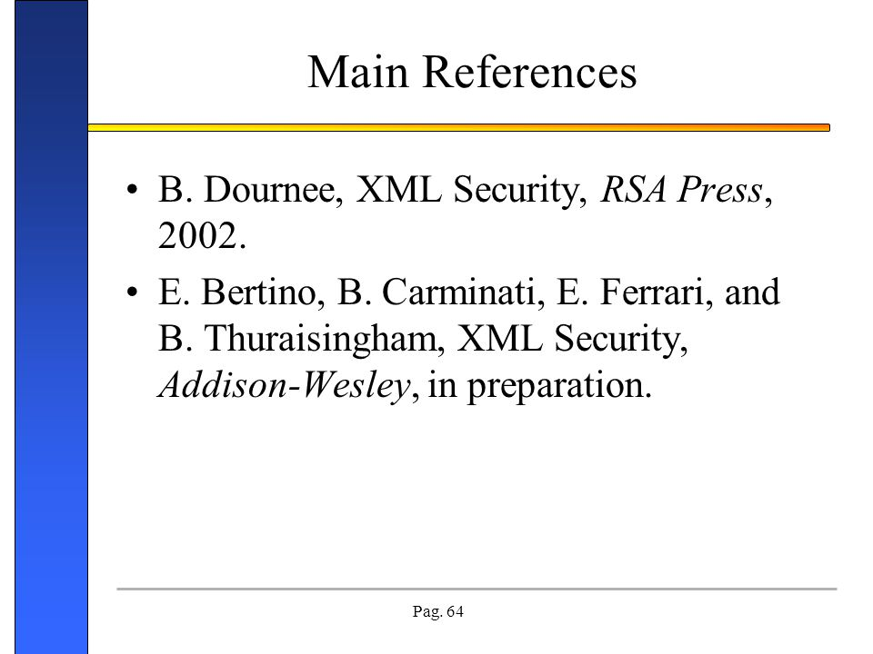 Main References B. Dournee, XML Security, RSA Press, 2002.