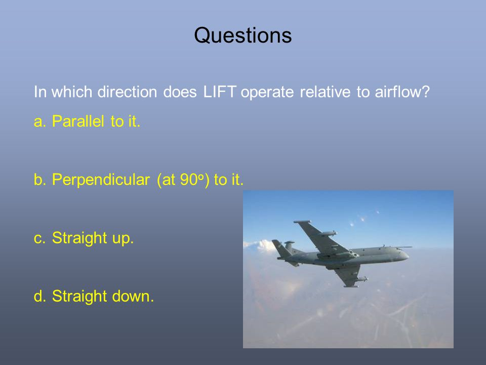 Questions In which direction does LIFT operate relative to airflow