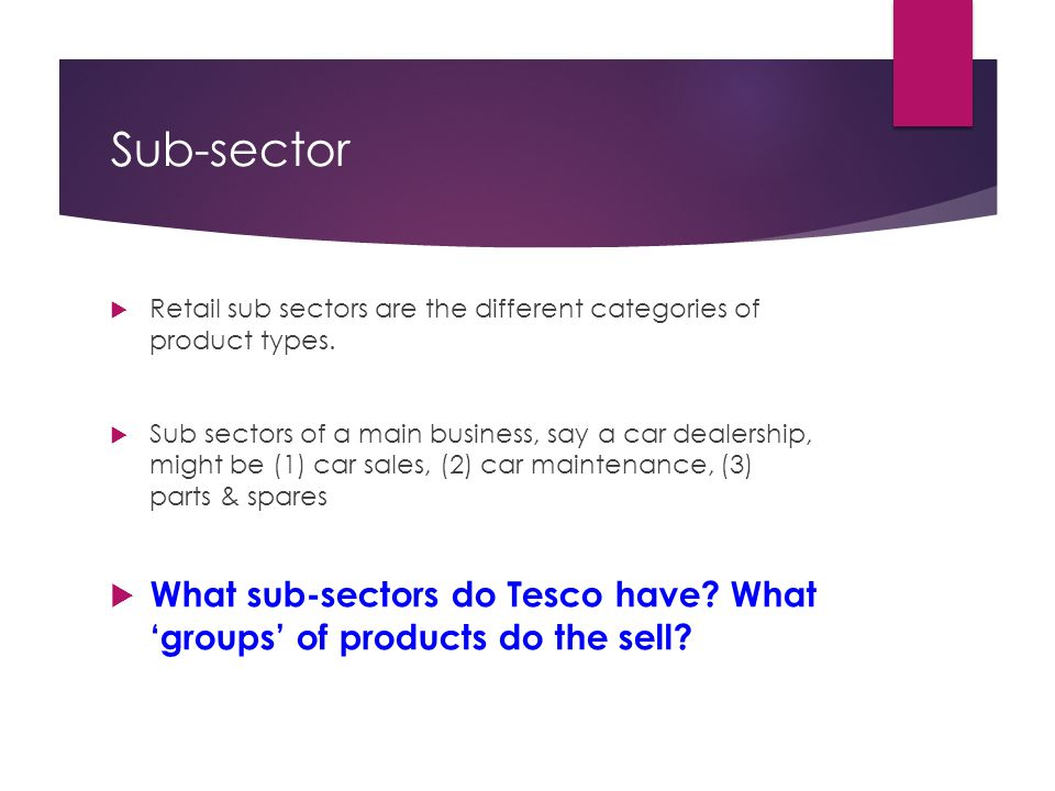 Sub-sector Retail sub sectors are the different categories of product types.