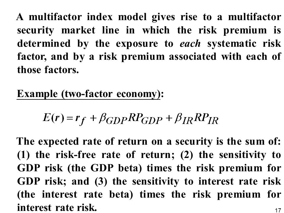 A multifactor index model gives rise to a multifactor security market line in which the risk premium is determined by the exposure to each systematic risk factor, and by a risk premium associated with each of those factors.