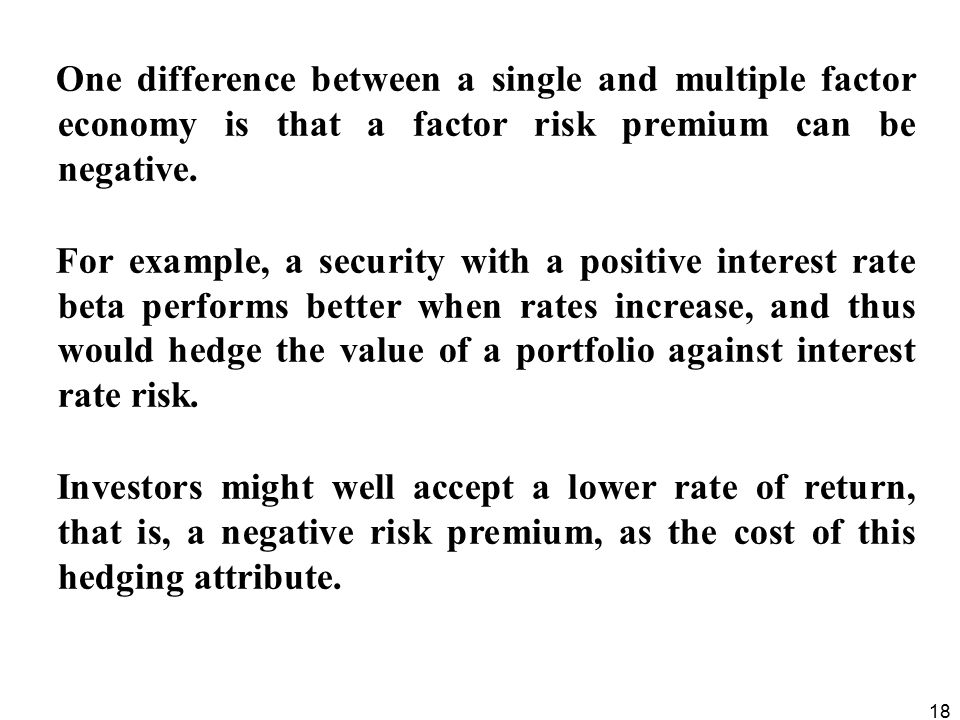 One difference between a single and multiple factor economy is that a factor risk premium can be negative.