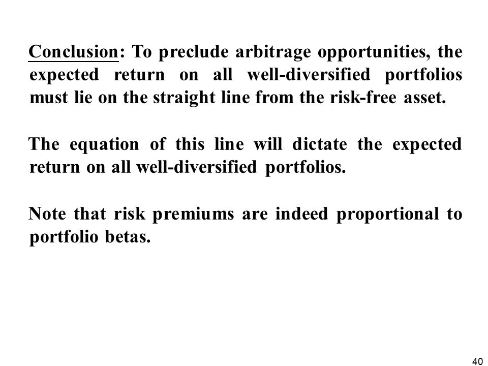 Conclusion: To preclude arbitrage opportunities, the expected return on all well-diversified portfolios must lie on the straight line from the risk-free asset.