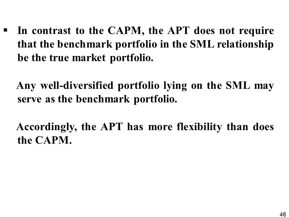 In contrast to the CAPM, the APT does not require that the benchmark portfolio in the SML relationship be the true market portfolio.