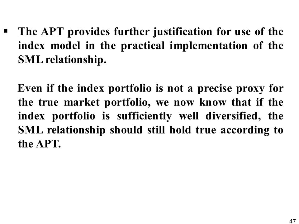 The APT provides further justification for use of the index model in the practical implementation of the SML relationship.