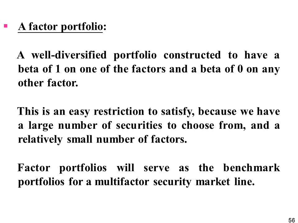 A factor portfolio: A well-diversified portfolio constructed to have a beta of 1 on one of the factors and a beta of 0 on any other factor.