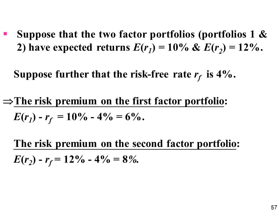 Suppose that the two factor portfolios (portfolios 1 & 2) have expected returns E(r1) = 10% & E(r2) = 12%.