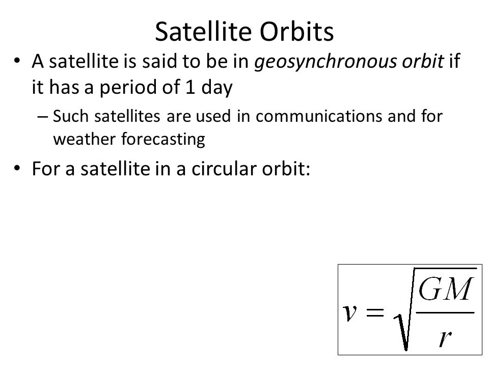 Satellite Orbits A satellite is said to be in geosynchronous orbit if it has a period of 1 day.