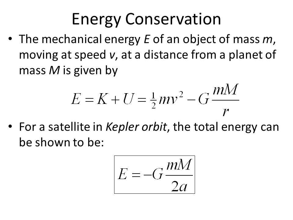 Energy Conservation The mechanical energy E of an object of mass m, moving at speed v, at a distance from a planet of mass M is given by.