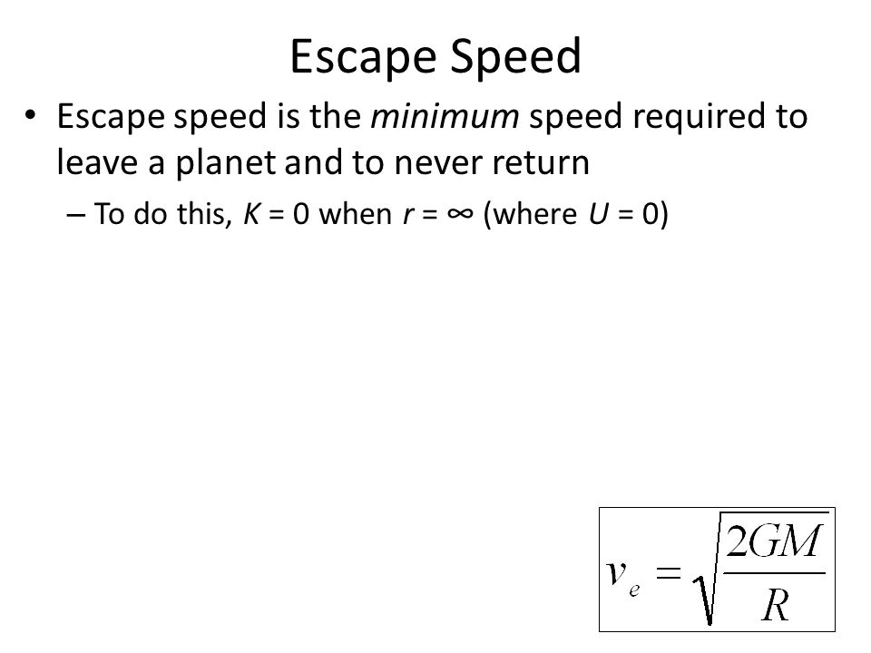 Escape Speed Escape speed is the minimum speed required to leave a planet and to never return.