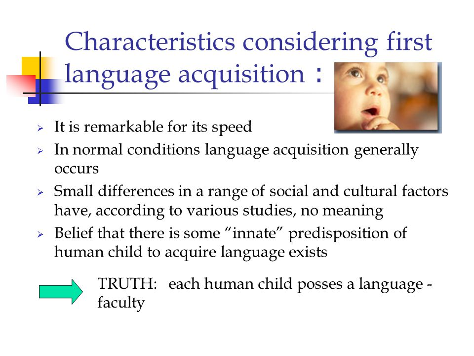 Characteristics considering first language acquisition :