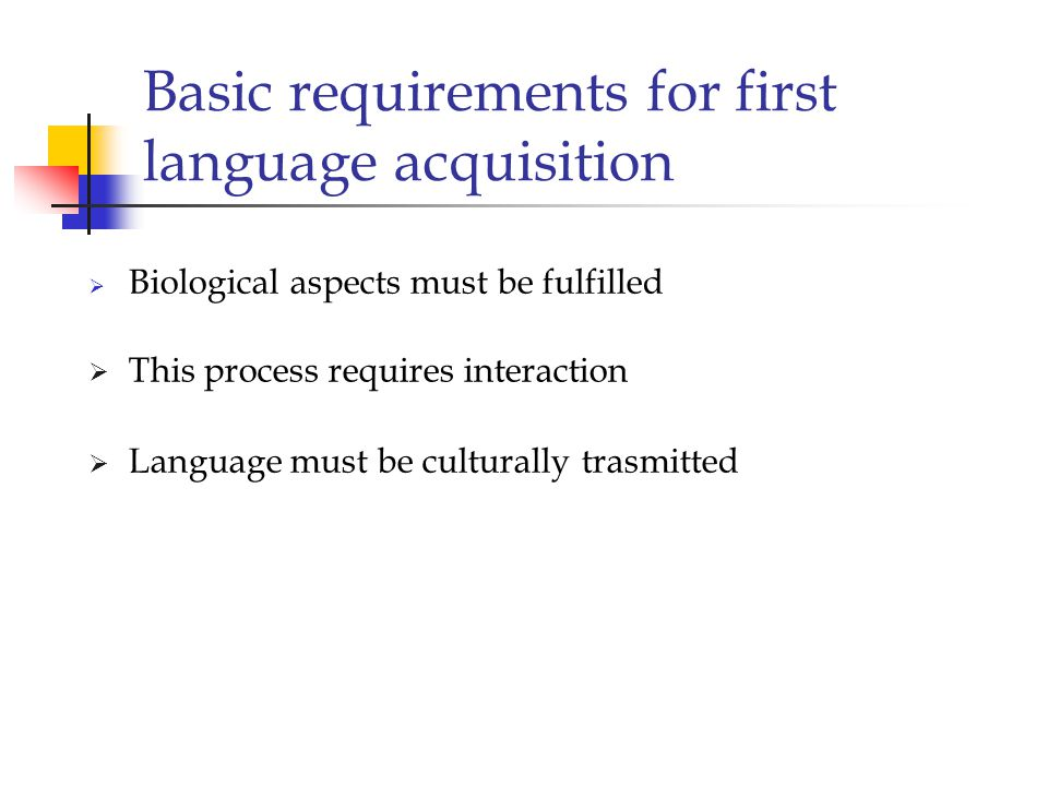 Basic requirements for first language acquisition