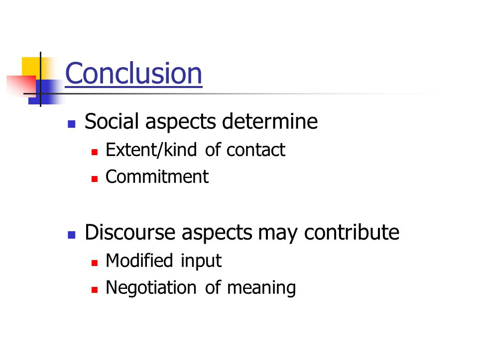 Conclusion Social aspects determine Discourse aspects may contribute