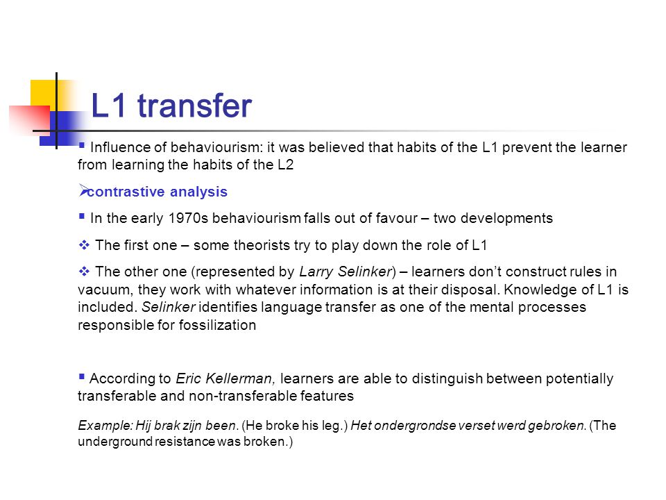 L1 transfer Influence of behaviourism: it was believed that habits of the L1 prevent the learner from learning the habits of the L2.