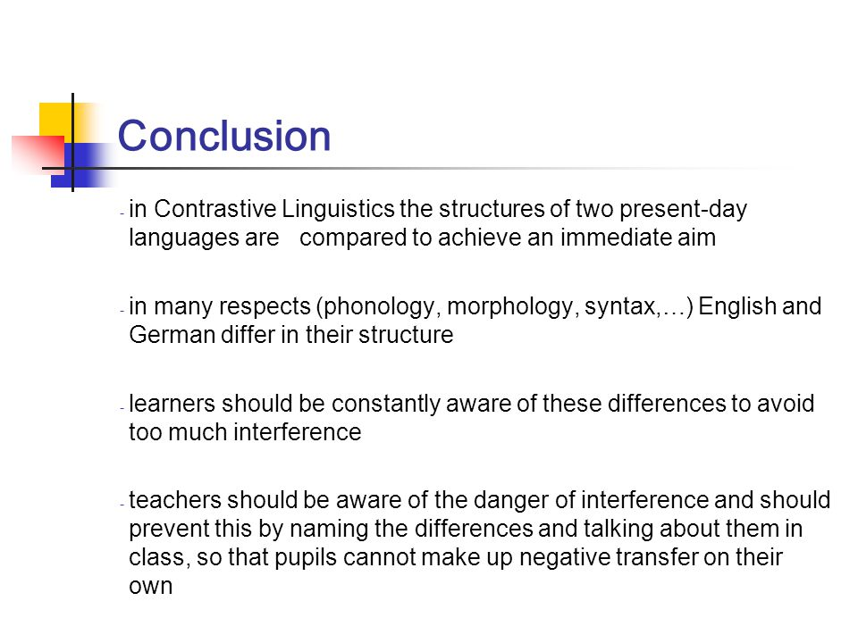 Conclusion in Contrastive Linguistics the structures of two present-day languages are compared to achieve an immediate aim.