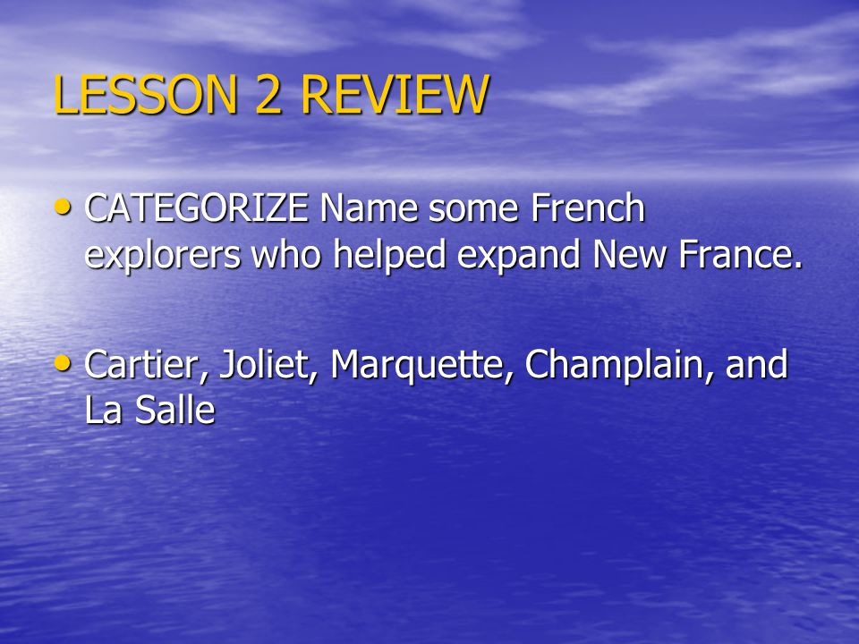 LESSON 2 REVIEW CATEGORIZE Name some French explorers who helped expand New France.