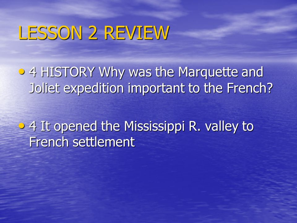 LESSON 2 REVIEW 4 HISTORY Why was the Marquette and Joliet expedition important to the French