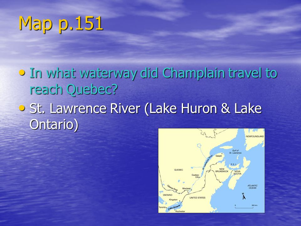 Map p.151 In what waterway did Champlain travel to reach Quebec