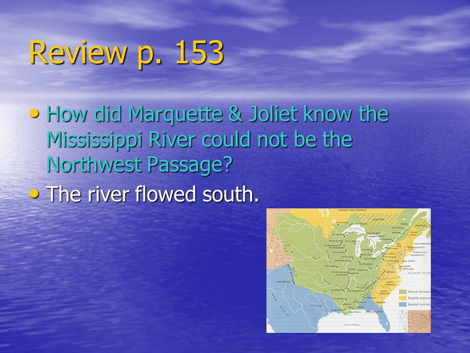 Review p. 153 How did Marquette & Joliet know the Mississippi River could not be the Northwest Passage