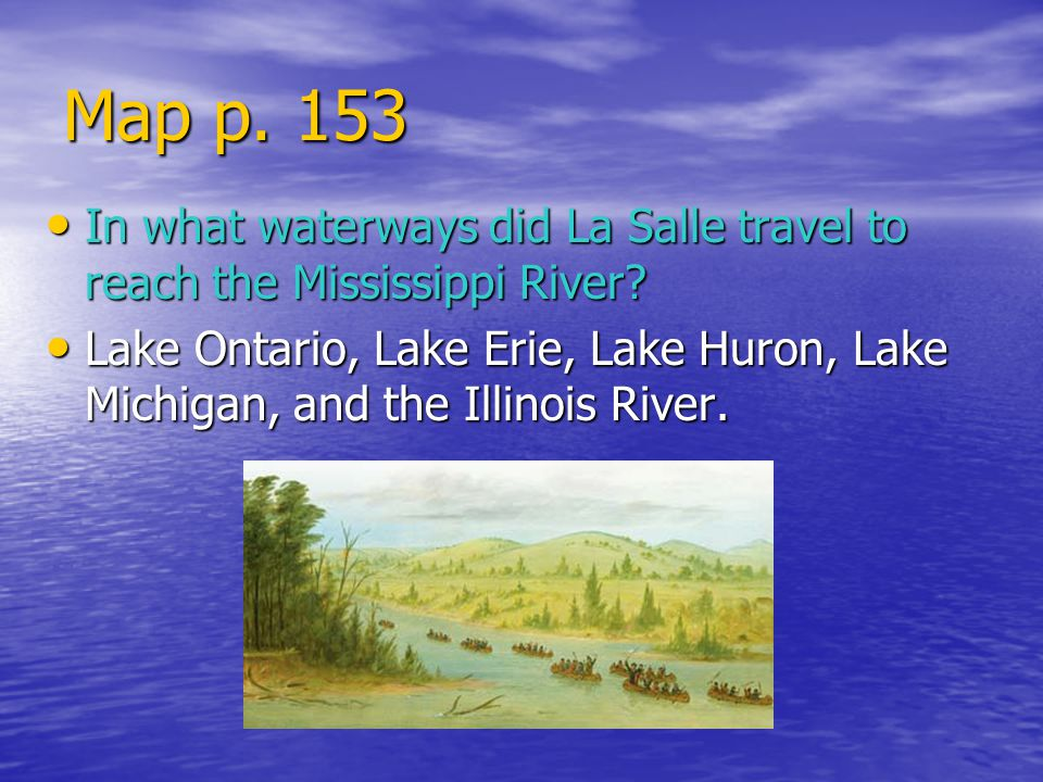 Map p. 153 In what waterways did La Salle travel to reach the Mississippi River